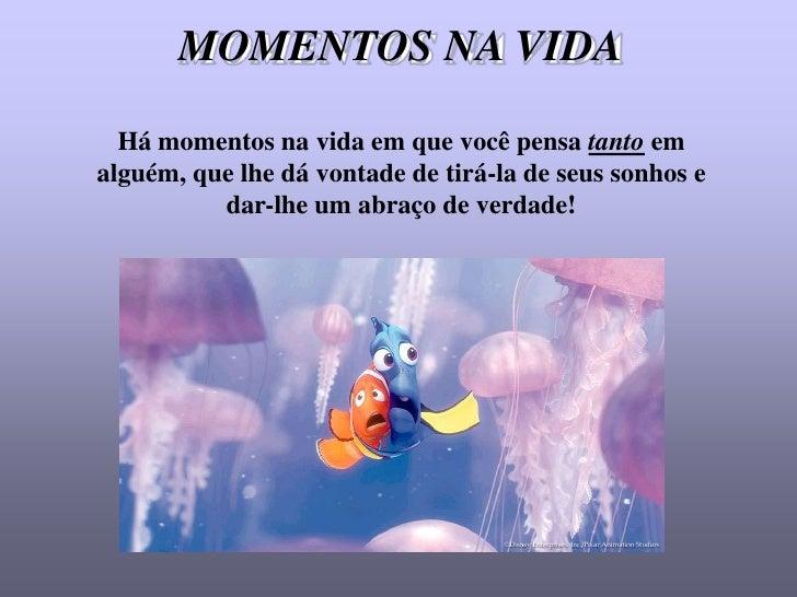 MOMENTOS NA VIDA    Há momentos na vida em que você pensa tanto em alguém, que lhe dá vontade de tirá-la de seus sonhos e ...