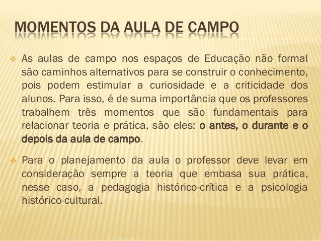 MOMENTOS DA AULA DE CAMPO   As aulas de campo nos espaços de Educação não formal  são caminhos alternativos para se const...