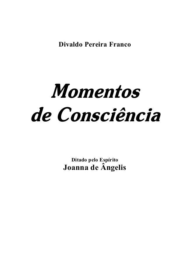 Divaldo Pereira FrancoMomentosde ConsciênciaDitado pelo EspíritoJoanna de Ângelis