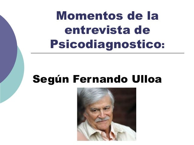 Momentos de la entrevista de Psicodiagnostico: Según Fernando Ulloa