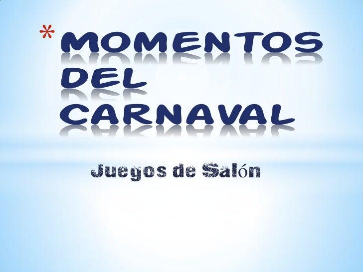 *MomentosdelCarnaval Juegos de Salón
