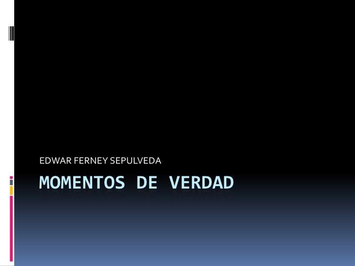 MOMENTOS DE VERDAD<br />EDWAR FERNEY SEPULVEDA<br />