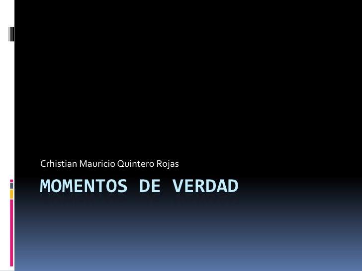 MOMENTOS DE VERDAD<br />Crhistian Mauricio Quintero Rojas<br />