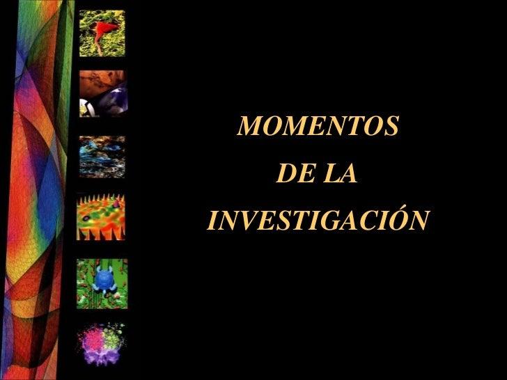 MOMENTOS    DE LAINVESTIGACIÓN