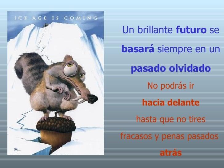 Un brillante  futuro  se  basará  siempre en un  pasado   olvidado No podrás ir   hacia delante   hasta que no tires fraca...
