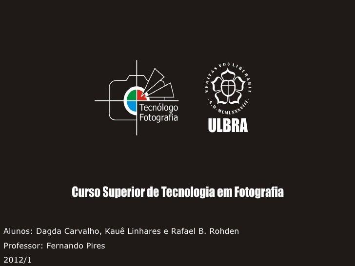 Alunos: Dagda Carvalho, Kauê Linhares e Rafael B. RohdenProfessor: Fernando Pires2012/1