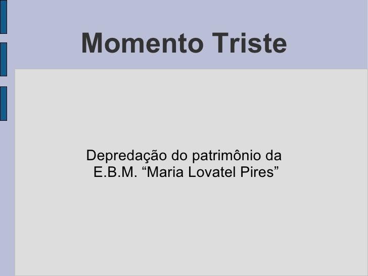 """Momento Triste Depredação do patrimônio da E.B.M. """"Maria Lovatel Pires"""""""