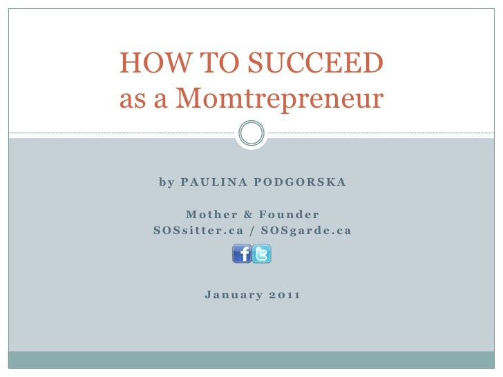 by Paulina Podgorska<br />Mother & Founder <br />SOSsitter.ca / SOSgarde.ca<br />January 2011<br />HOW TO SUCCEEDas a Momt...
