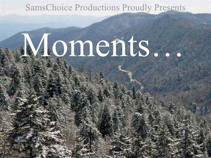 SamsChoice Productions Proudly Presents Moments…