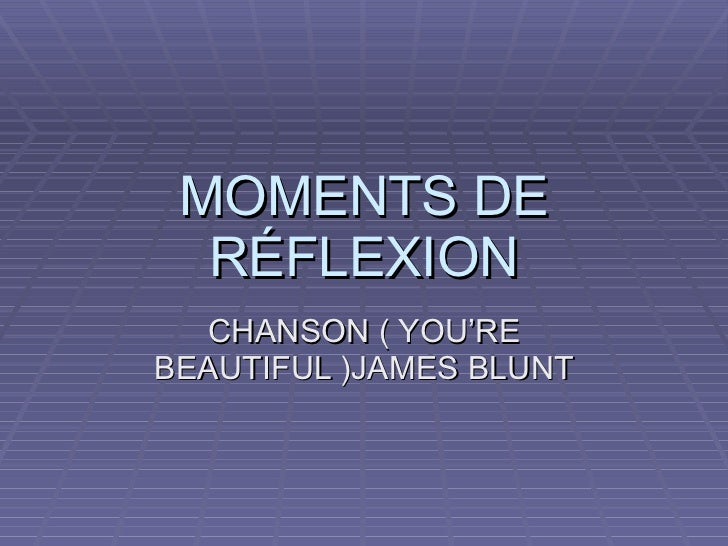 MOMENTS DE RÉFLEXION CHANSON ( YOU'RE BEAUTIFUL )JAMES BLUNT