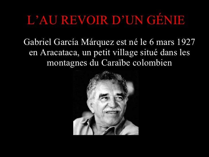 Gabriel García Márquez est né le 6 mars 1927 en Aracataca, un petit village situé dans les montagnes du Caraïbe colombien ...
