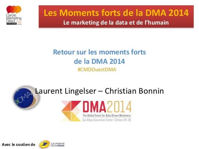 Les Moments forts de la DMA 2014 Le marketing de la data et de l'humain Avec le soutien de Retour sur les moments forts de...