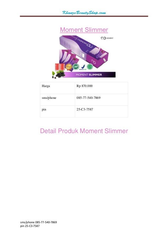 sms/phone 085-77-540-7869  pin 25-C3-7587  Moment Slimmer  Harga  Rp 870.000  sms/phone  085-77-540-7869  pin  25-C3-7587 ...