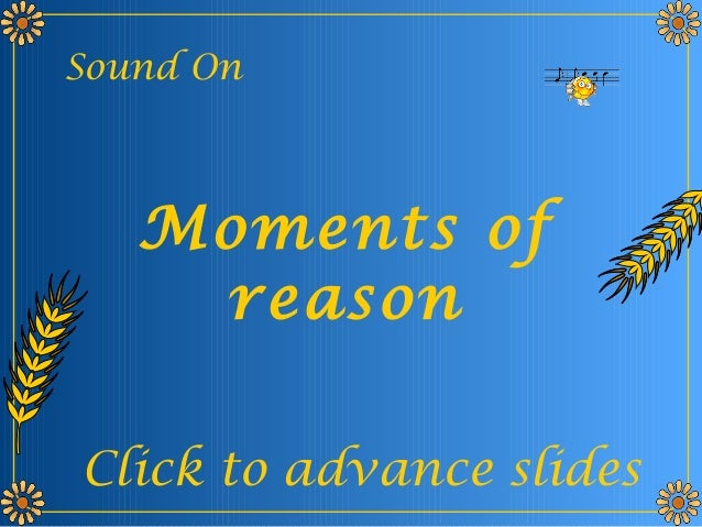 Sound On  Moments of  reason  Click to advance slides