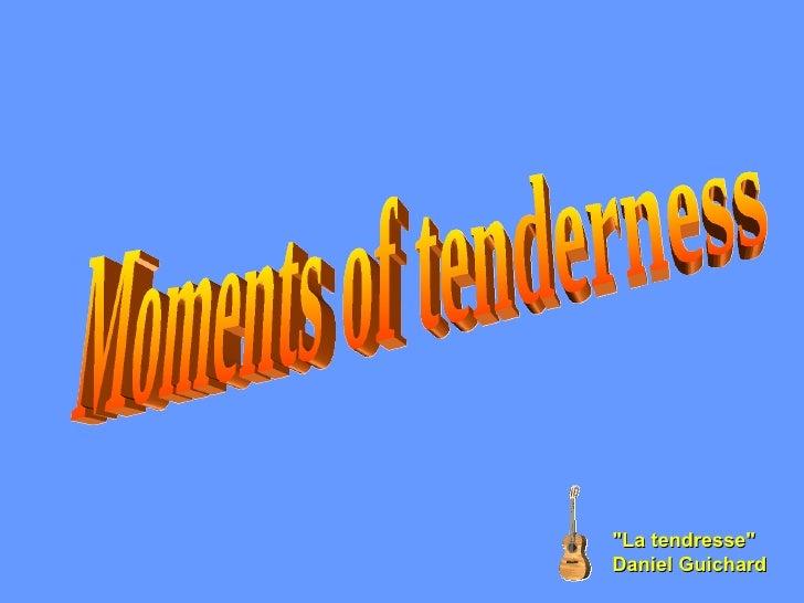 "Moments of tenderness ""La tendresse""  Daniel Guichard"