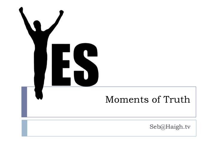 Moments of Truth<br />Seb@Haigh.tv<br />