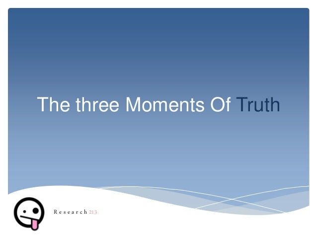 The three Moments Of Truth R e s e a r c h 213