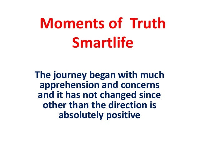 Moments of Truth    SmartlifeThe journey began with much apprehension and concerns and it has not changed since  other tha...