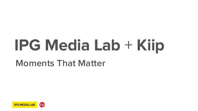 ‹#›‹#› Moments That Matter IPG Media Lab + Kiip