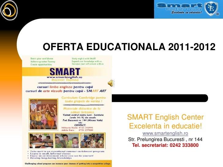 OFERTA EDUCATIONALA 2011-2012<br />SMART English Center<br />Excelenta in educatie!<br />www.smartenglish.ro<br />Str. Pre...