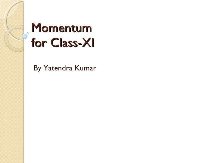 Momentum  for Class-XI By Yatendra Kumar