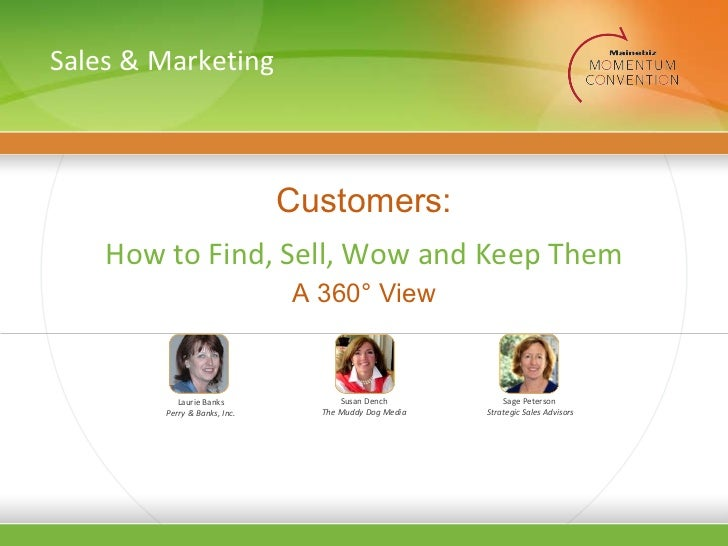 Customers: How to Find, Sell, Wow and Keep Them Laurie Banks Perry & Banks, Inc. Susan Dench The Muddy Dog Media Sage Pete...