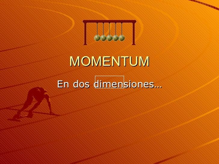 MOMENTUM En dos dimensiones…
