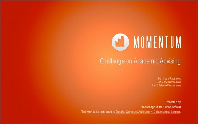 Challenge on Academic Advising Part 1 Who Registered Part 2 The Submissions Part 3 Selected Submissions  Presented by Know...