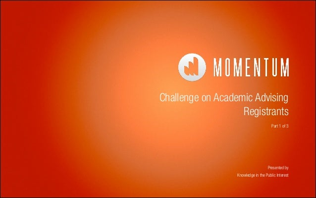Challenge on Academic Advising Registrants Part 1 of 3  Presented by Knowledge in the Public Interest