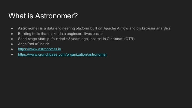What is Astronomer? ● Astronomer is a data engineering platform built on Apache Airflow and clickstream analytics ● Buildi...