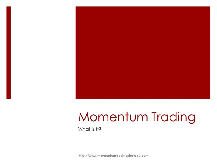 Momentum TradingWhat is it?http://www.momentumtradingstrategy.com