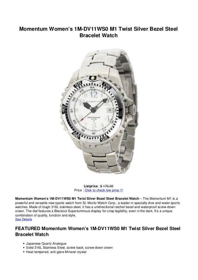 Momentum Women's 1M-DV11WS0 M1 Twist Silver Bezel SteelBracelet WatchListprice : $ 170.00Price : Click to check low price ...