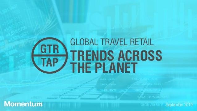 September 2019 GLOBAL TRAVEL RETAIL TRENDS ACROSS THE PLANET GTR TAP