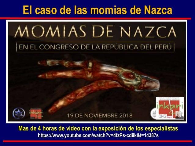El caso de las momias de Nazca Mas de 4 horas de video con la exposición de los especialistas https://www.youtube.com/watc...