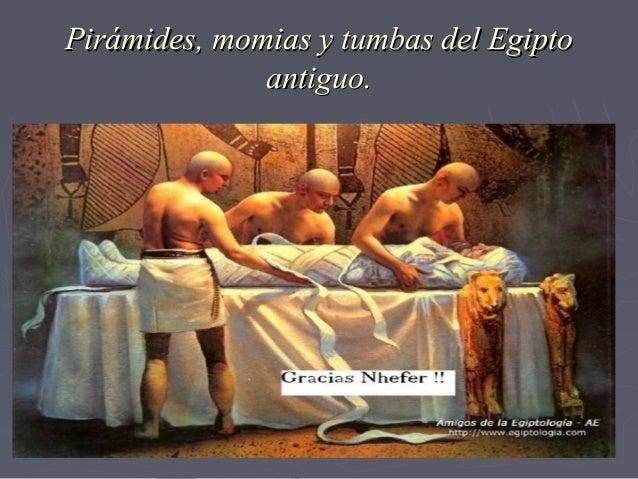 Pirámides, momias y tumbas del Egipto antiguo.