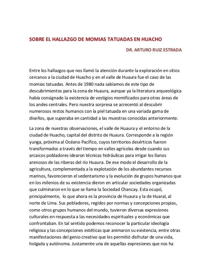 SOBRE EL HALLAZGO DE MOMIAS TATUADAS EN HUACHO<br />DR. ARTURO RUIZ ESTRADA<br />Entre los hallazgos que nos llamó la aten...