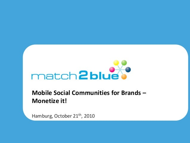 CONFIDENTIAL JUST FOR INTERNAL USE MobileSocialCommunitiesforBrands– Monetizeit! Hamburg,October21th,2010