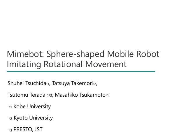Mimebot: Sphere-shaped Mobile Robot Imitating Rotational Movement (MoMM2016 presentation tsuchida)