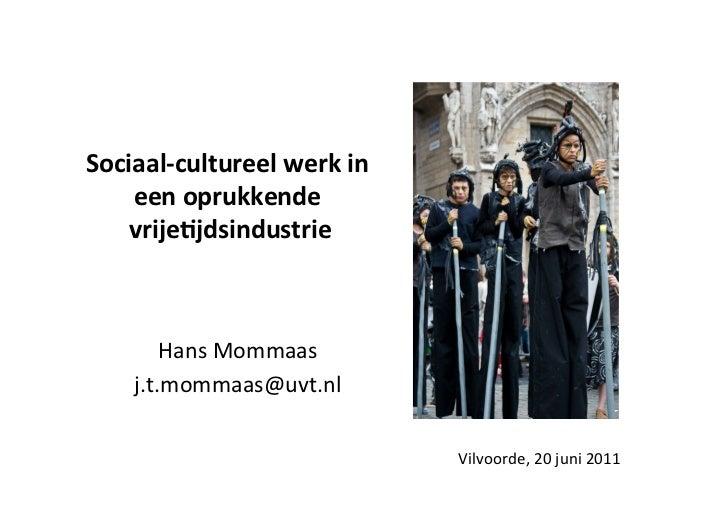 Sociaal-‐cultureel werk in     een oprukkende     vrije4jdsindustrie               Hans Mommaas            ...