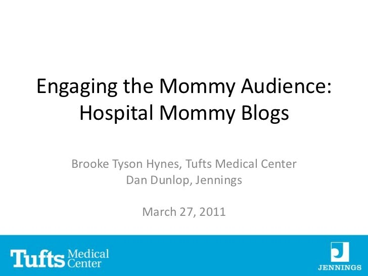 Engaging the Mommy Audience: Hospital Mommy Blogs<br />Brooke Tyson Hynes, Tufts Medical Center<br />Dan Dunlop, Jennings<...