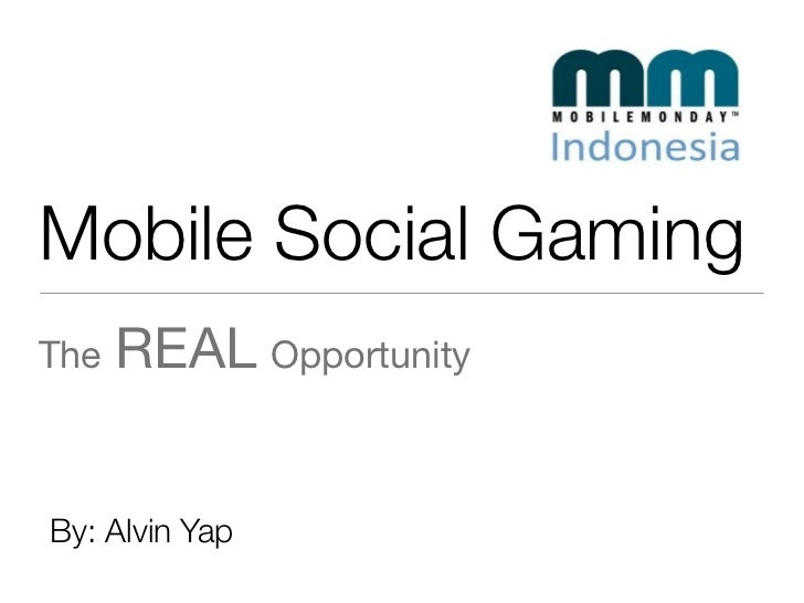 Mobile Social Gaming The   REAL Opportunity   By: Alvin Yap