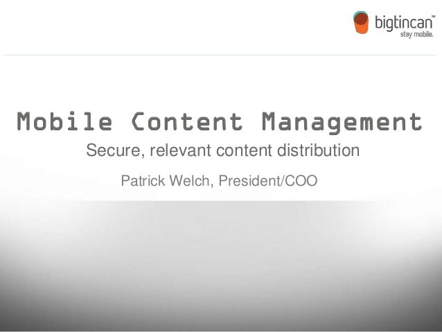 Mobile Content Management    Secure, relevant content distribution        Patrick Welch, President/COO