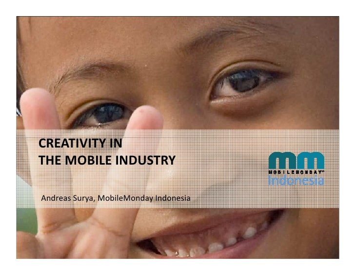 CREATIVITY IN THE MOBILE INDUSTRY  Andreas Surya, MobileMonday Indonesia