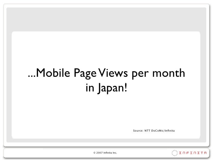 ...Mobile Page Views per month             in Japan!                                     Source: NTT DoCoMo/Infinita       ...