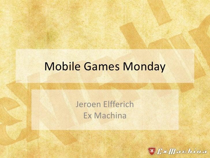 Mobile Games Monday      Jeroen Elfferich       Ex Machina