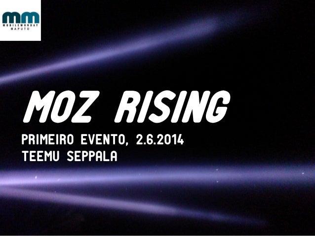 MOZ RISING PRIMEIRO EVENTO, 2.6.2014 Teemu seppala