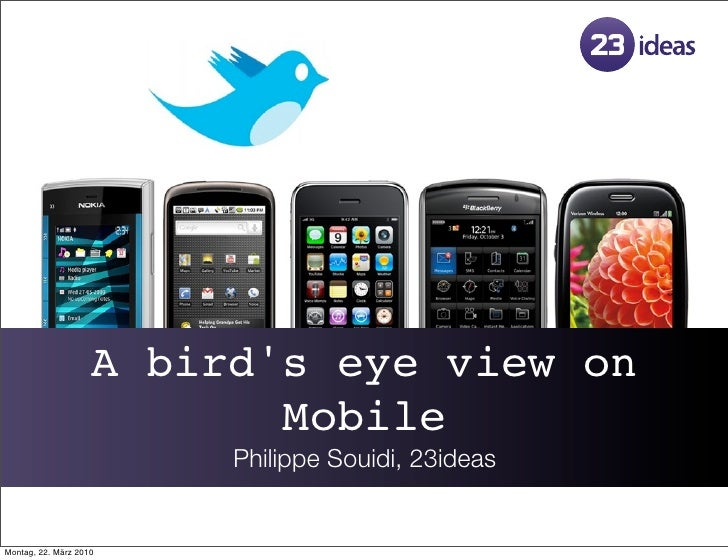 A bird's eye view on                            Mobile                          Philippe Souidi, 23ideas   Montag, 22. Mär...