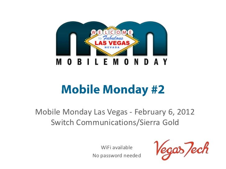 Mobile Monday Las Vegas - February 6, 2012   Switch Communications/Sierra Gold                  WiFi available            ...