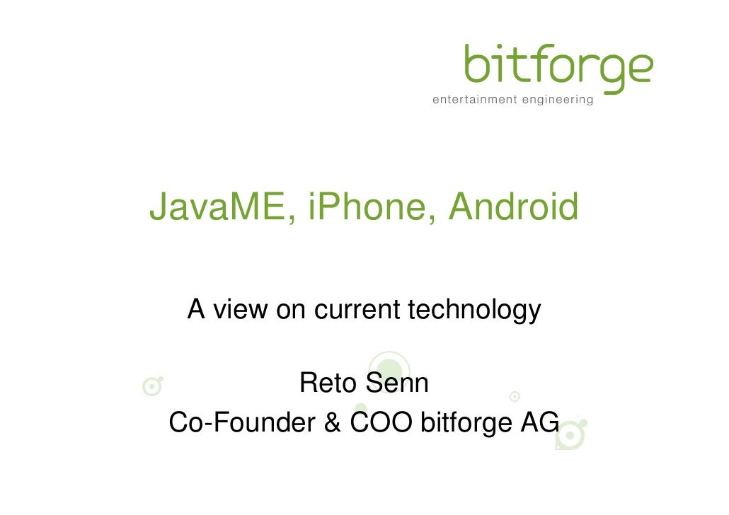 JavaME, iPhone, Android    A view on current technology           Reto Senn  Co-Founder & COO bitforge AG