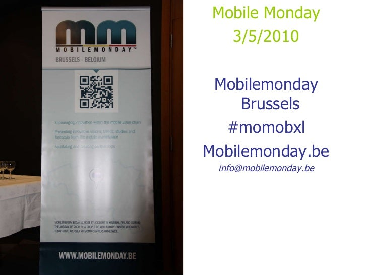 <ul><li>Mobile Monday </li></ul><ul><li>3/5/2010 </li></ul><ul><li>Mobilemonday Brussels  </li></ul><ul><li>#momobxl </li>...